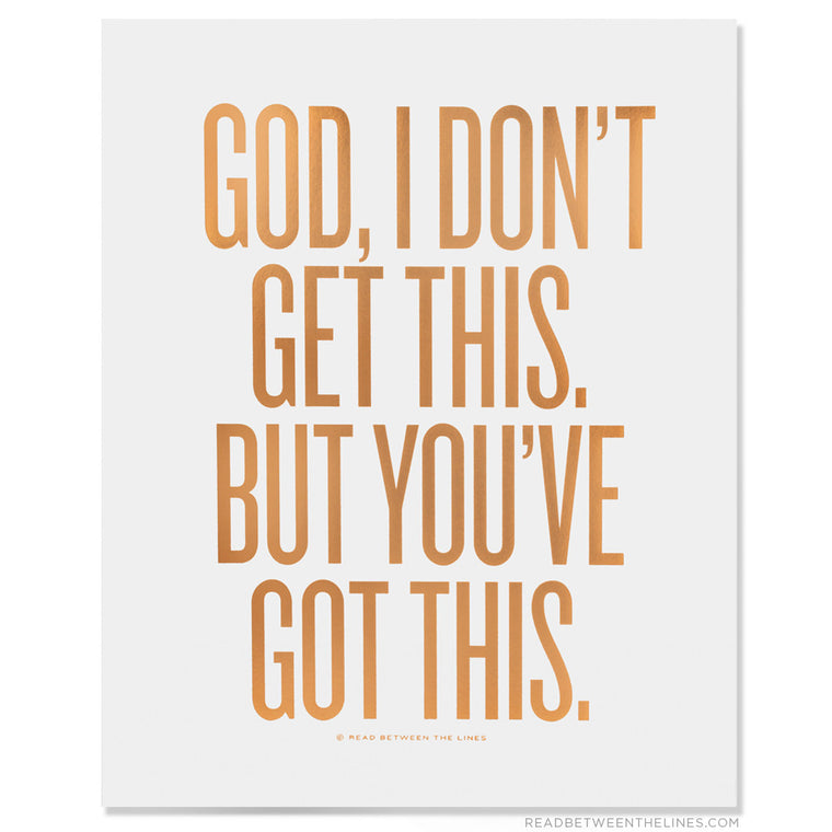 God, I Don't Get This. But You've Got This Print by RBTL®