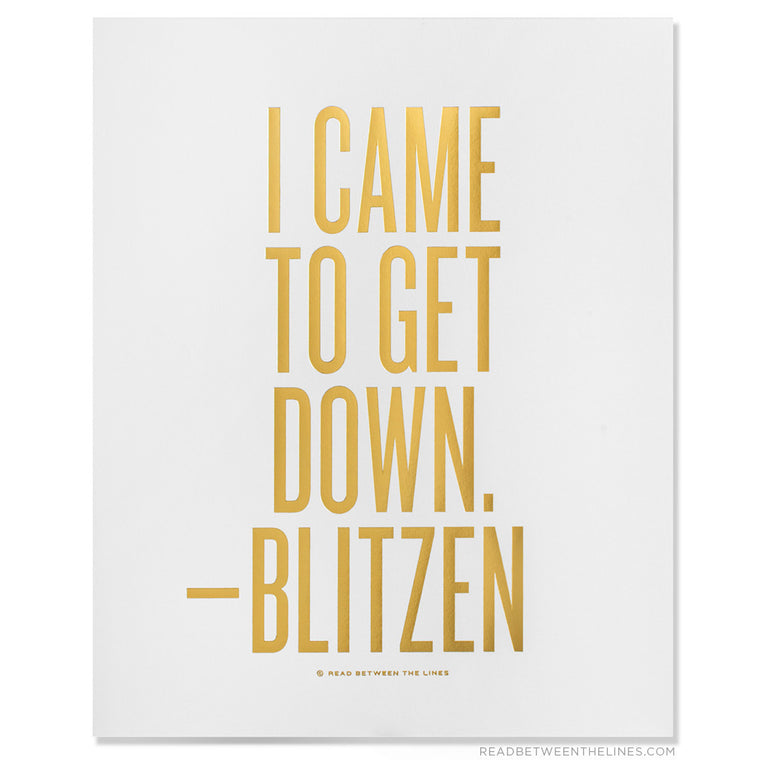 I Came To Get Down. - Blitzen Print by RBTL®