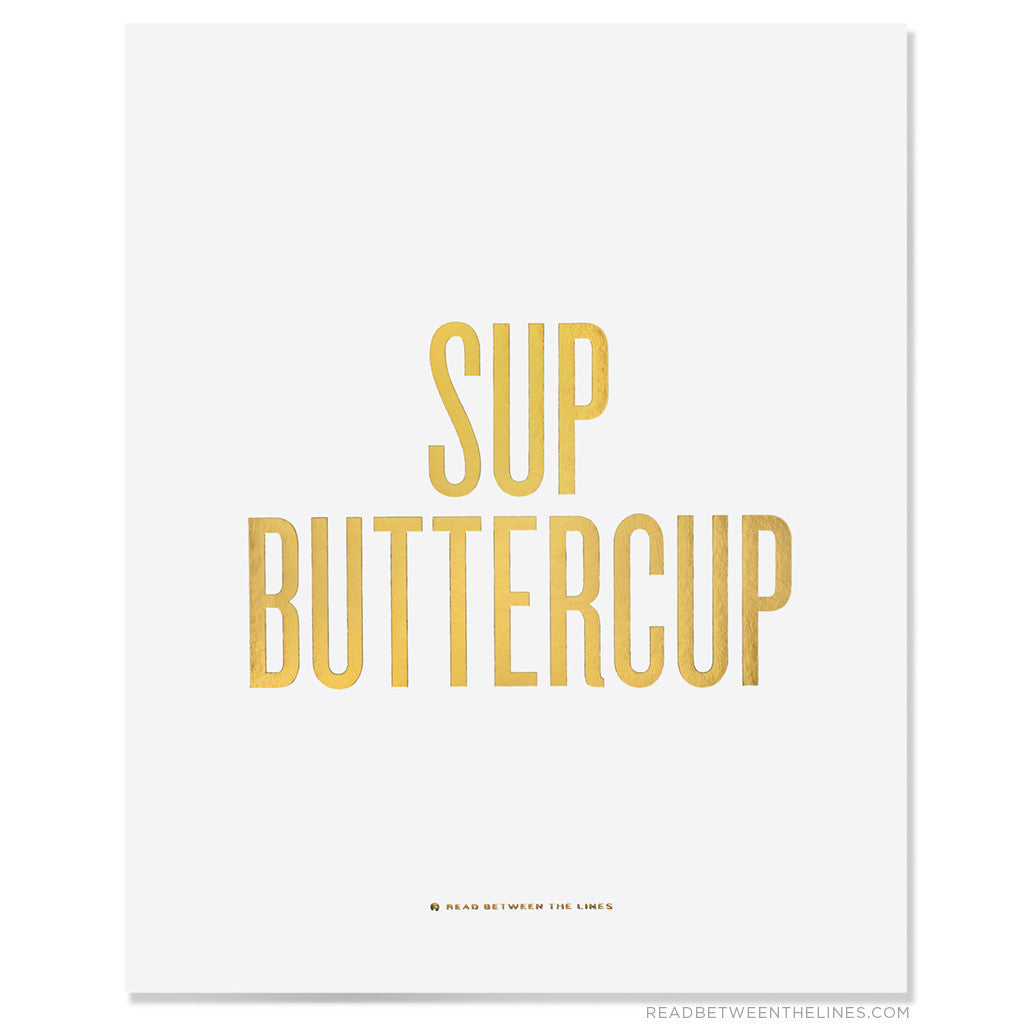 Sup Buttercup Print by RBTL®