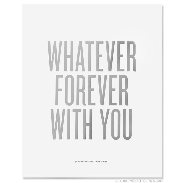 Whatever Forever With You Print by RBTL®