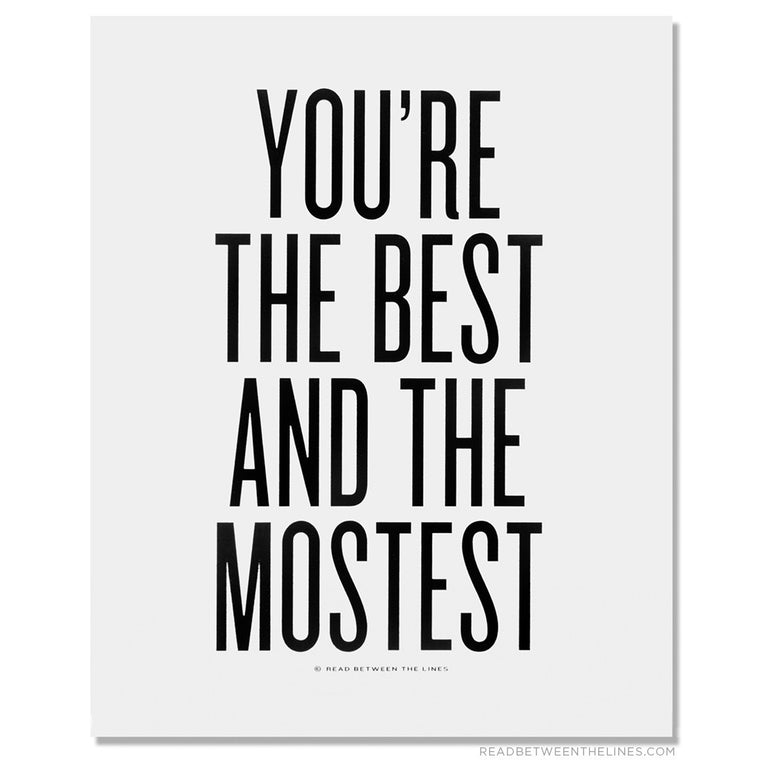 You're The Best And The Mostest Print by RBTL®