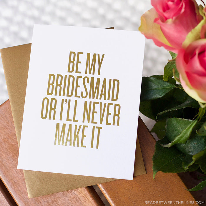 Be My Bridesmaid Or I'll Never Make It Card by RBTL®