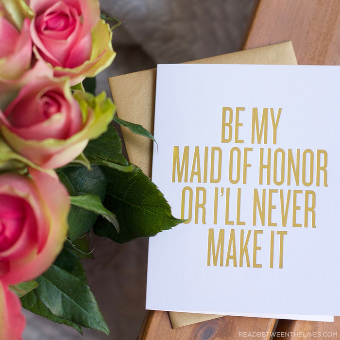 Be My Maid Of Honor Or I'll Never Make It Card by RBTL®