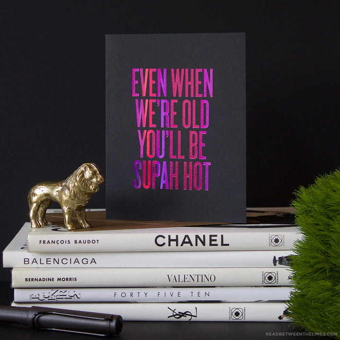 Even When We're Old You'll Be Supah Hot Card by RBTL®
