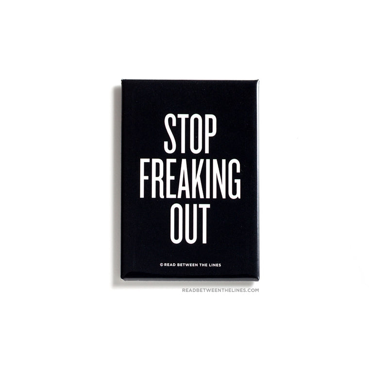 Stop Freaking Out Magnet by RBTL®