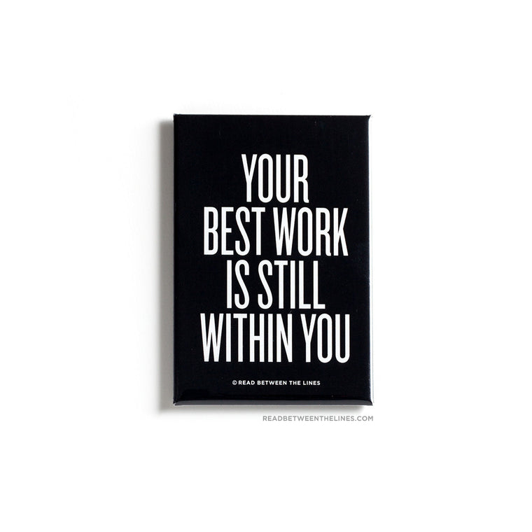 Your Best Work Is Still Within You Magnet by RBTL®