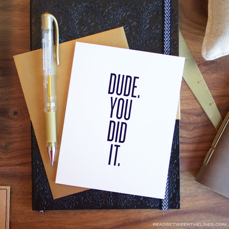 Dude. You Did It. Card by RBTL®