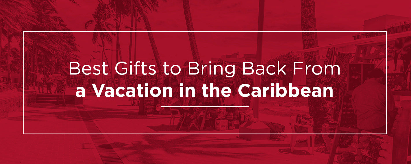 Best Gifts to bring back from a vacation in the caribbean