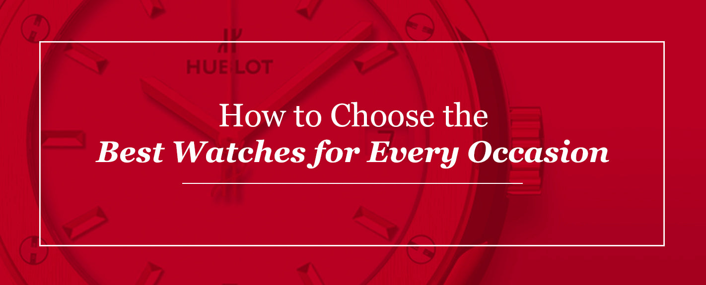How to Choose the Best Watches for Every Occasion