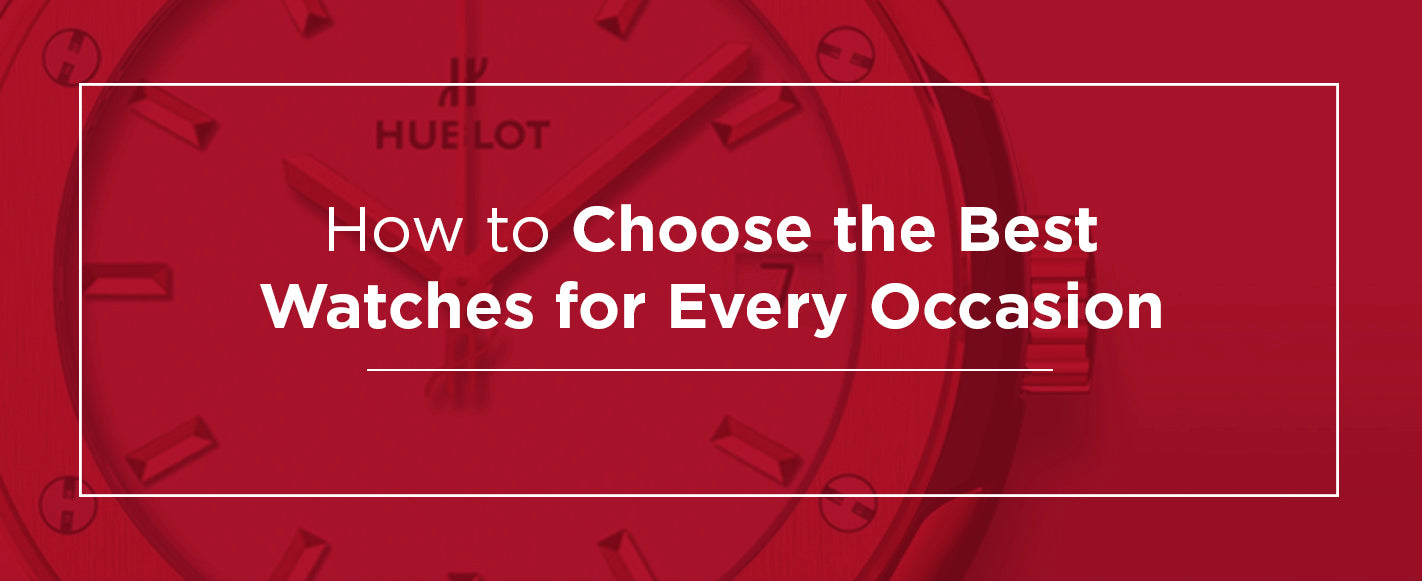 Choose the Best Watch For Every Occasion