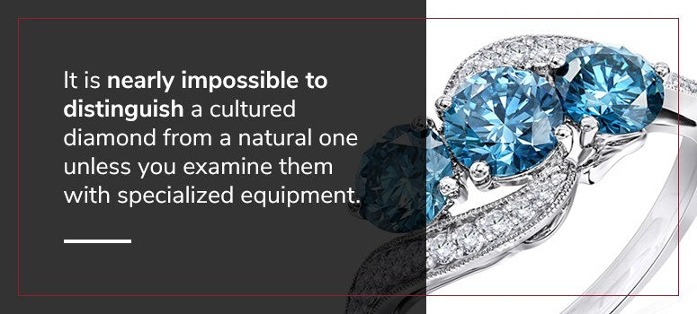 it is nearly impossible to distinguish a cultured diamond from a natural one