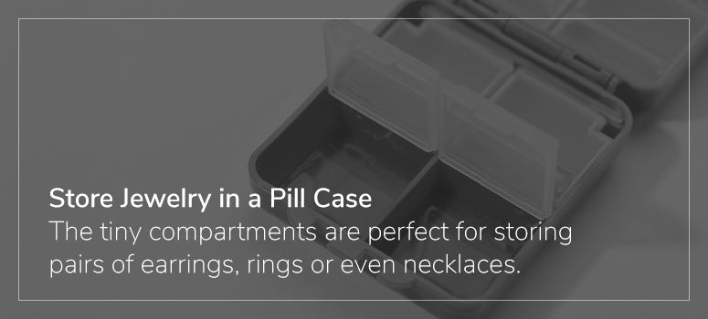 Store jewelry in pill cases