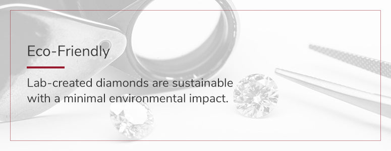 lab-created diamonds are sustainable with a minimal environmental impact