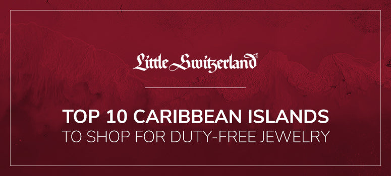 Top 10 Caribbean Islands To Shop For Duty-Free Jewelry