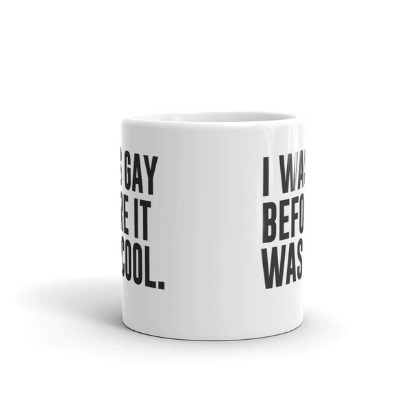 I Was Gay Before it Was Cool Mug