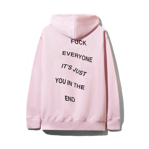 Fuck Everyone Its Just You In The End Pink Hoodie
