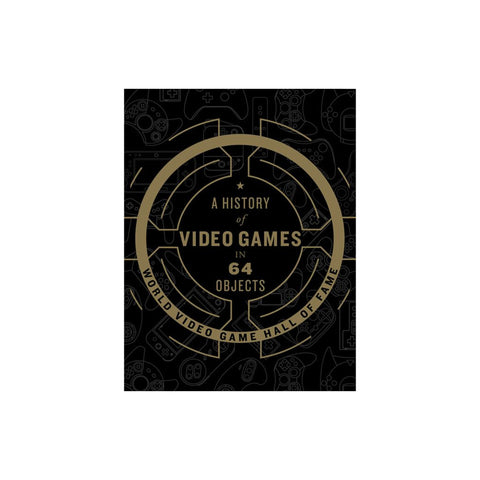 A History of Video Games in 64 Objects - Hardcover