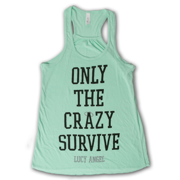 """Only the Crazy Survive"" SEAFOAM TANK"