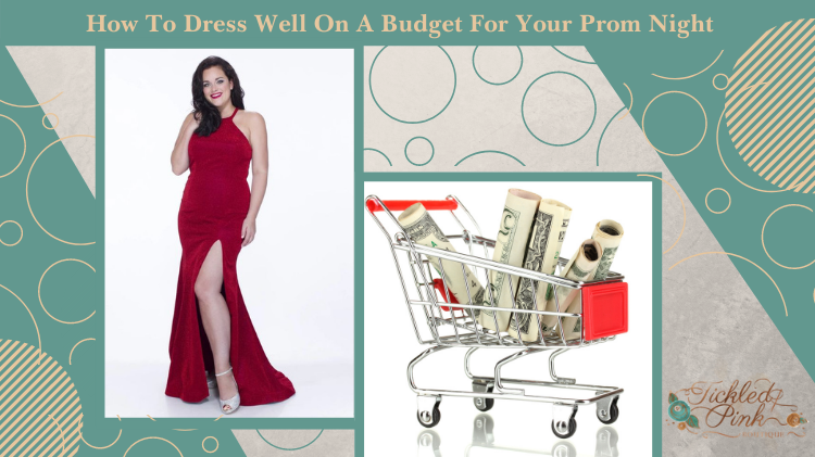 How To Dress Well On A Budget For Your Prom Night