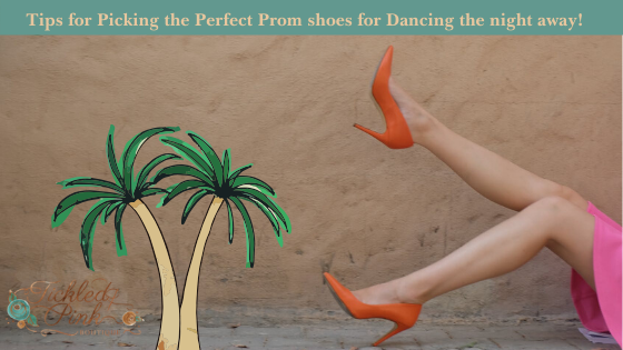 Tips for Picking the Perfect Prom shoes for Dancing the night away!