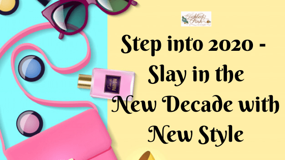 Step Into 2020- Slay In The New Decade With Style