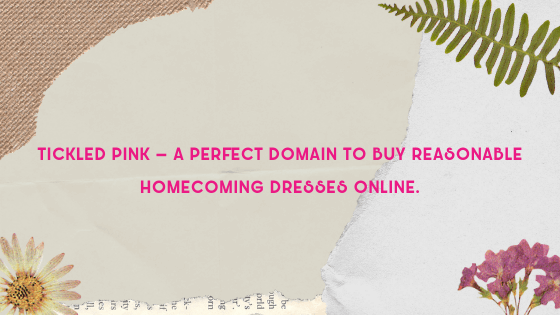Tickled Pink – A perfect domain to buy reasonable homecoming dresses online.
