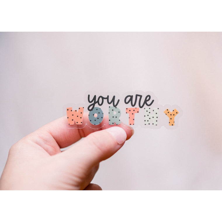 You Are Worthy Clear Vinyl Sticker
