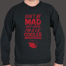 Load image into Gallery viewer, Don't Be Mad Cause I'm A Lil' Cooler Sweater (Mens)