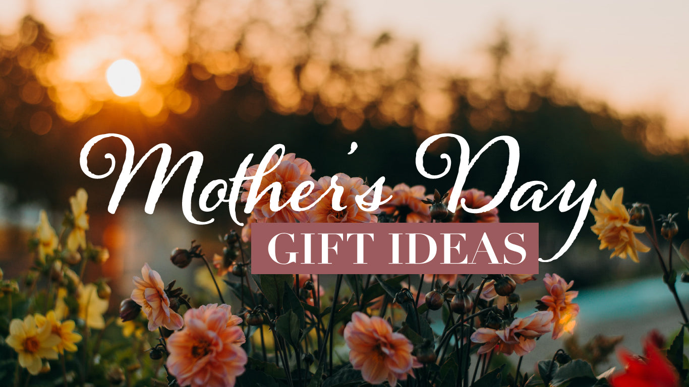 Fool Proof Mother's Day Gift Ideas!