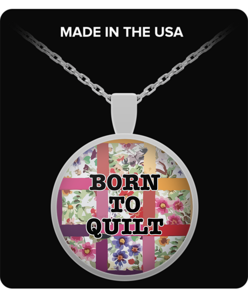 "Quilt Lovers Pendant - ""Born To Quilt"""