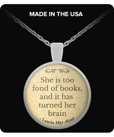 "Lousia May Alcott Quote Pendant, ""She is too fond of books, and it has turned her brain"""