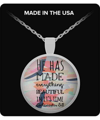 "Biblical Quote Pendant, ""He Has Made Everything Beautiful In Its Time"""