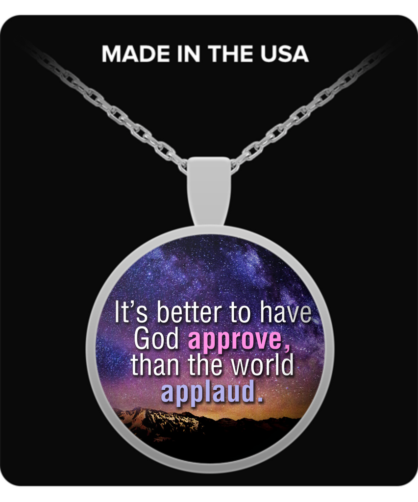 "Religious Quote Pendant - ""It Is Better To Have God Approve..."""