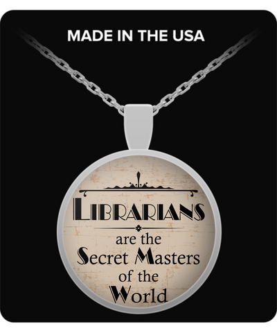 "Librarians Pendant - ""Librarians Are The Secret Masters Of The World"""