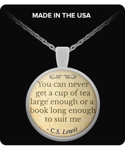 "C.S. Lewis Quote Pendant, ""You can't get a cup of tea big enough or a book..."""