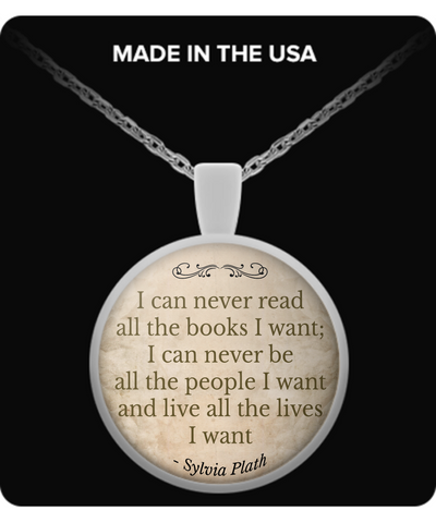 "Sylvia Plath Quote Pendant, ""I can never read all the books I want..."""