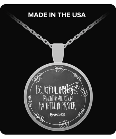 "Biblical Quote Pendant, ""Be Joyful in Hope. Patient in Affliction. Faithful in Prayer."""