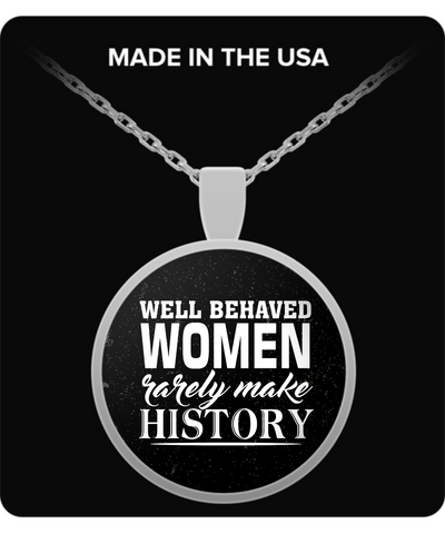 "Women Make History Pendant - ""Well Behaved Women Rarely Make History"""