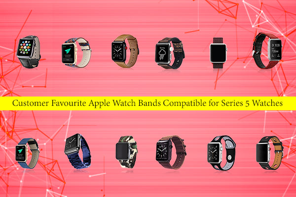 Favourite Apple Watch Bands Compatible for Series 5 Watches