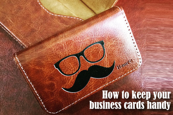 How to Keep Your Business Cards or Visiting Cards Handy at Work or On the Go?