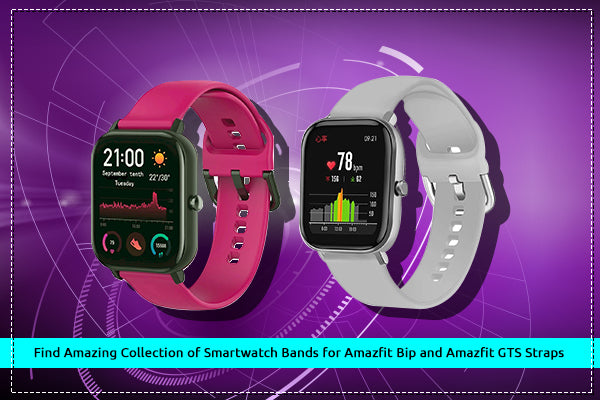 Find Amazing Collection of Smartwatch Bands for Amazfit GTS and Amazfit Bip Straps