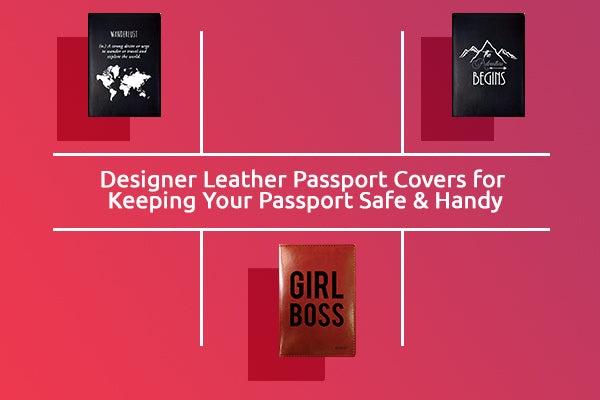 Designer Leather Passport Covers for Keeping Your Passport Safe & Handy