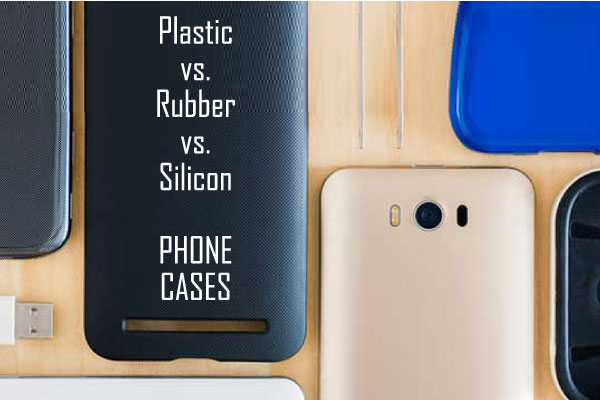 Plastic vs. Rubber vs. Silicone Phone Cases - Which is Better?