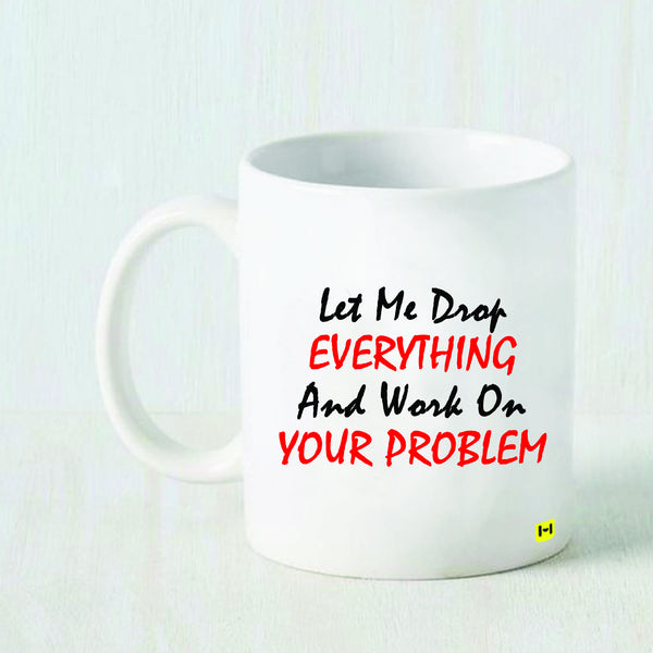 Let me drop everything - White Coffee Mug-Hamee India