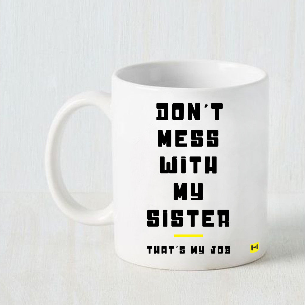 Don't Mess With My Sister - Raksha Bandhan White Coffee Mug-Hamee India