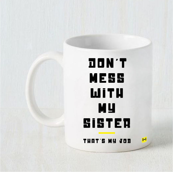 Hamee - Don't Mess With My Sister - Raksha Bandhan Special White Coffee Mug-Hamee India