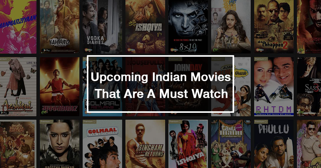 Upcoming Indian Movies That Are A Must Watch