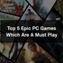 Top 5 Epic PC Games Which Are A Must Play