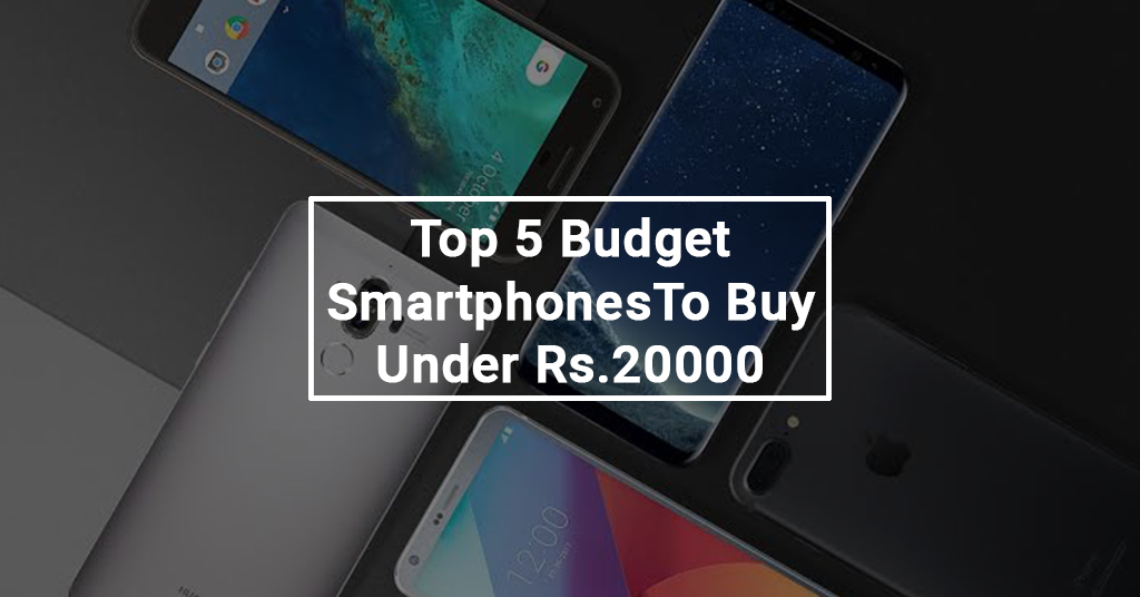 Top 5 Budget Smartphones To Buy Under Rs.20000