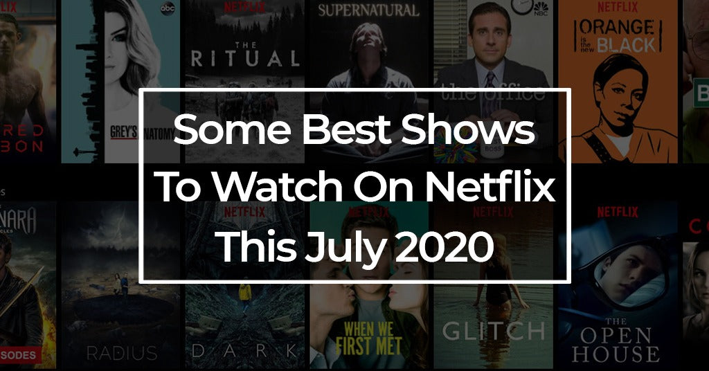 Some Best Shows To Watch On Netflix This July 2020
